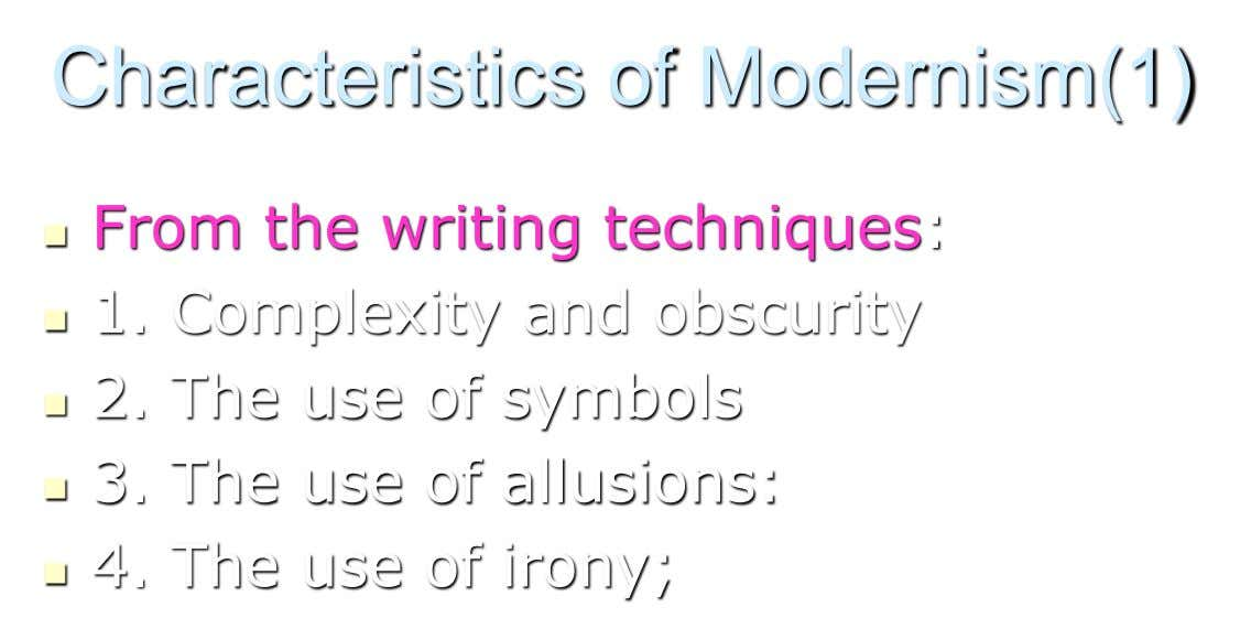 Characteristics of Modernism(1) From the writing techniques:  1. Complexity and obscurity  2. The use
