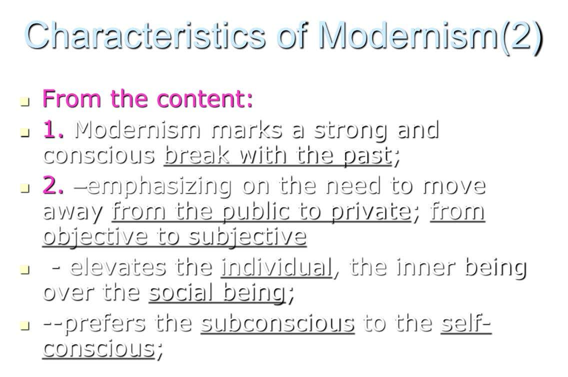 Characteristics of Modernism(2) From the content:   1. Modernism marks a strong and conscious break