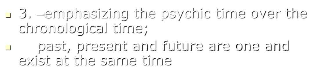  3. –emphasizing the psychic time over the chronological time;  past, present and future are