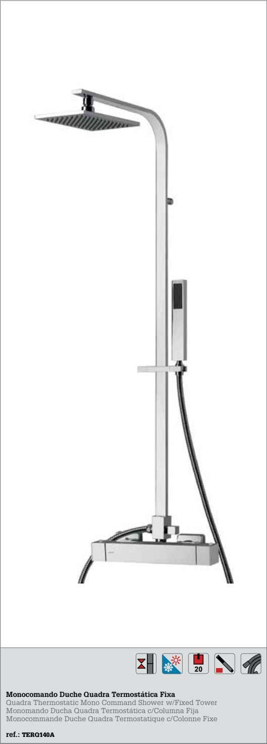 20 Monocomando Duche Quadra Termostática Fixa Quadra Thermostatic Mono Command Shower w/Fixed Tower Monomando Ducha