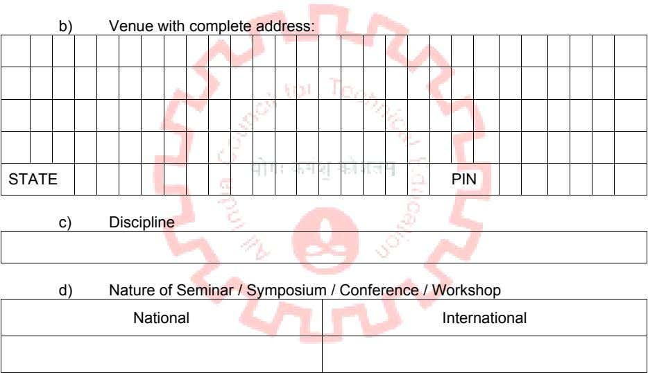 b) Venue with complete address: STATE PIN c) Discipline d) Nature of Seminar / Symposium
