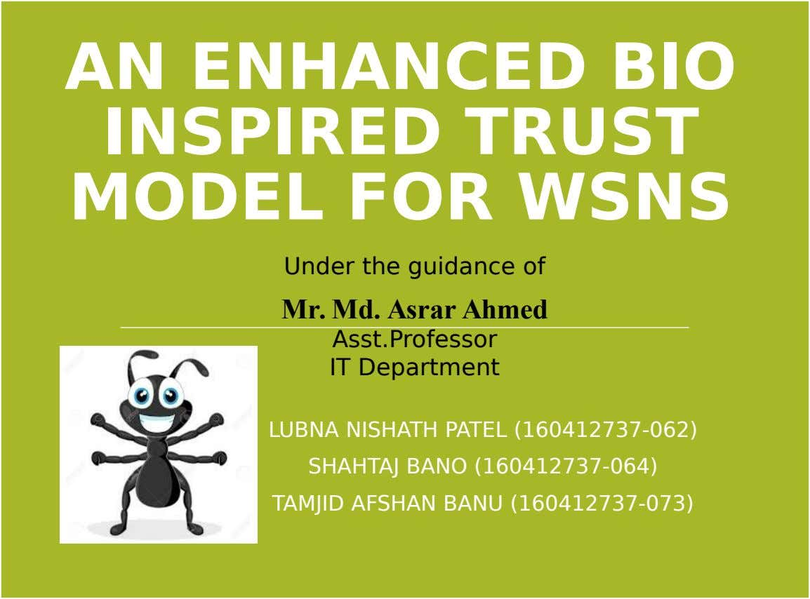 AN ENHANCED BIO INSPIRED TRUST MODEL FOR WSNS Under the guidance of Mr. Md. Asrar Ahmed