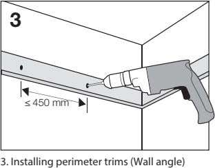 3 ≤ 450 mm 3. Installing perimeter trims (Wall angle)