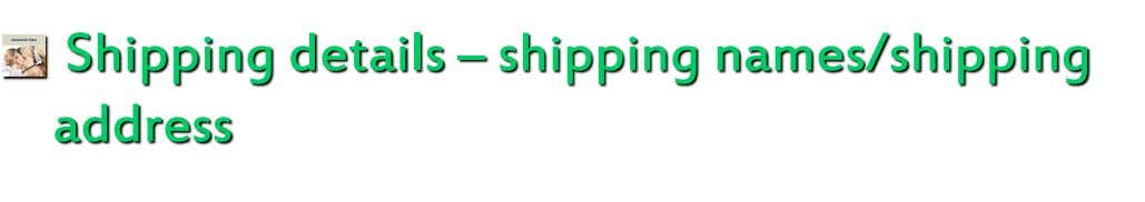 Shipping details – shipping names/shipping address