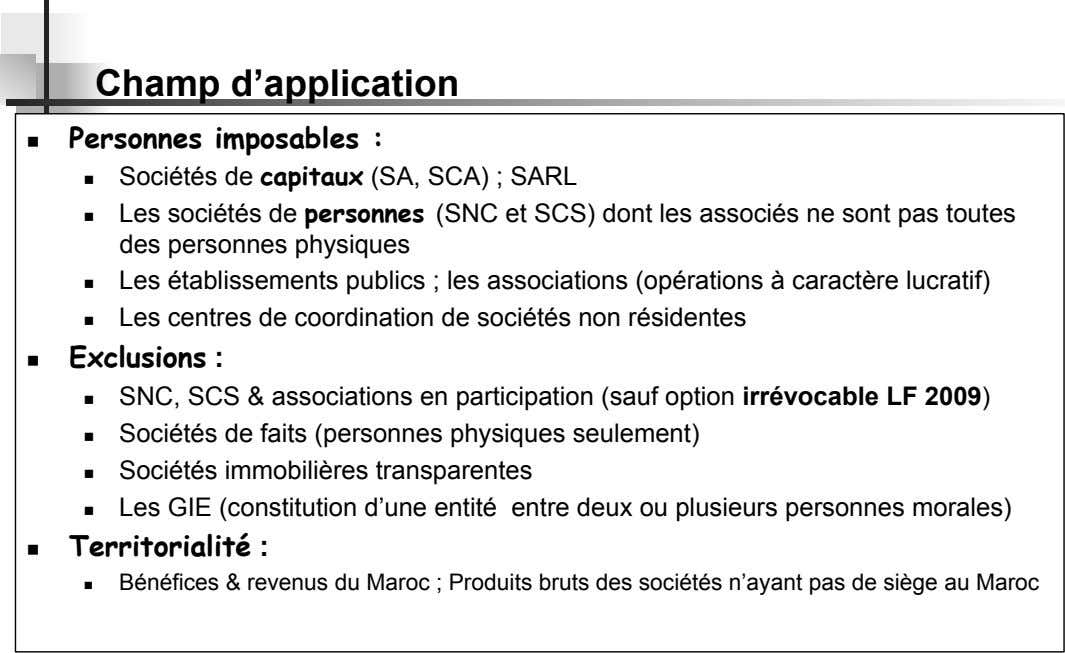 Champ d'application   Personnes imposables :       Sociétés de capitaux (SA, SCA) ;