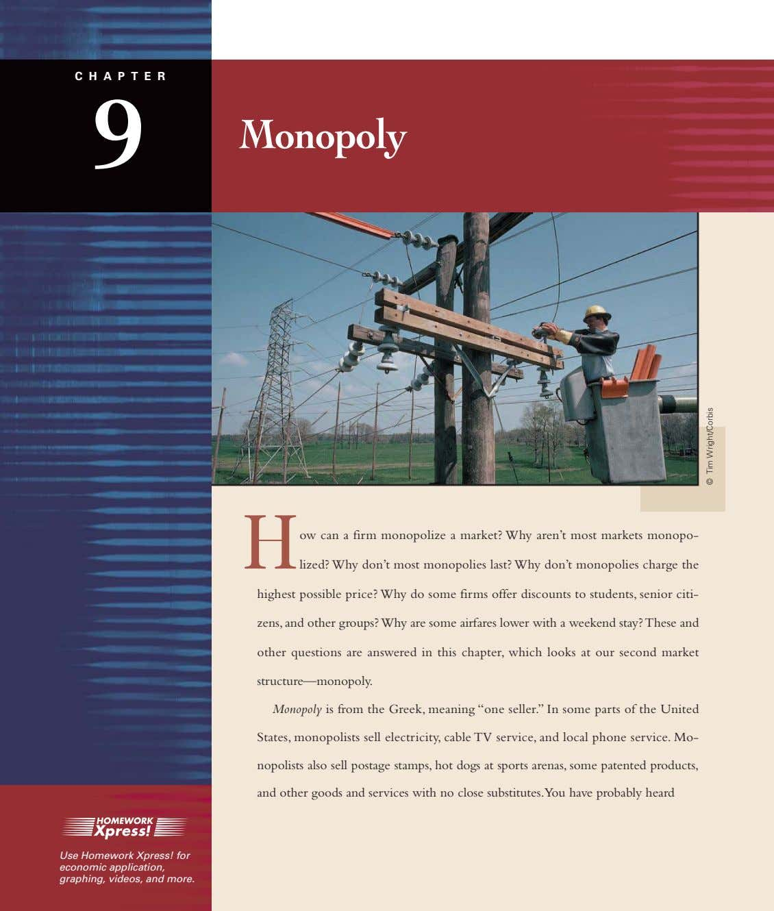 CHAPTER 9 Monopoly H ow can a firm monopolize a market? Why aren't most markets monopo-