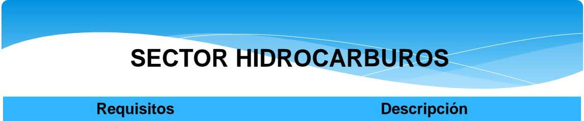 SECTOR HIDROCARBUROS Requisitos Descripción