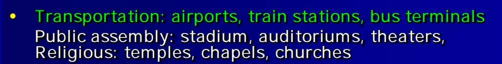 • Transportation: airports, train stations, bus terminals Public assembly: stadium, auditoriums, theaters, Religious: