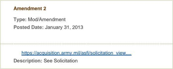 Amendment 2 Type: Mod/Amendment Posted Date: January 31, 2013 https://acquisition.army.mil/asfi/solicitation_view