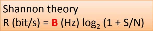 Shannon theory R (bit/s) = B (Hz) log 2 (1 + S/N)