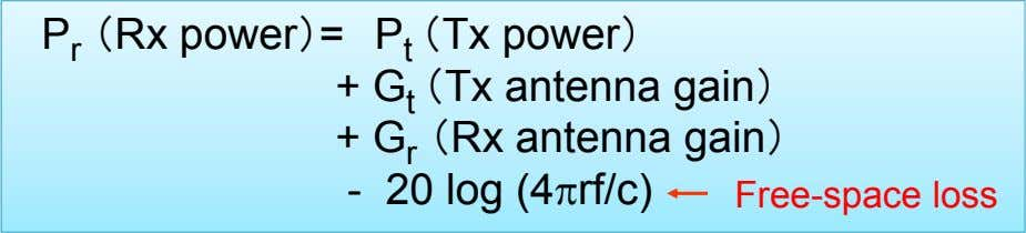 P r (Rx power)= P t (Tx power) + G t (Tx antenna gain) +