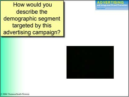 How would you describe the demographic segment targeted by this advertising campaign? © 2006 Thomson/South-Western