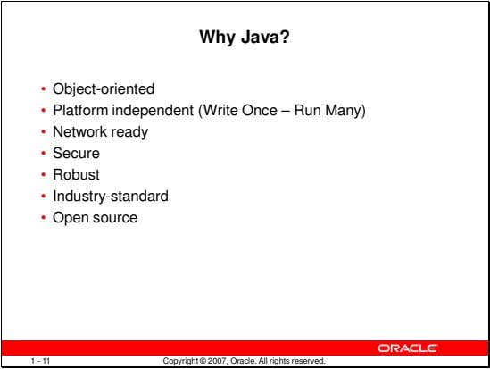 Why Java? • Object-oriented • Platform independent (Write Once – Run Many) • Network ready
