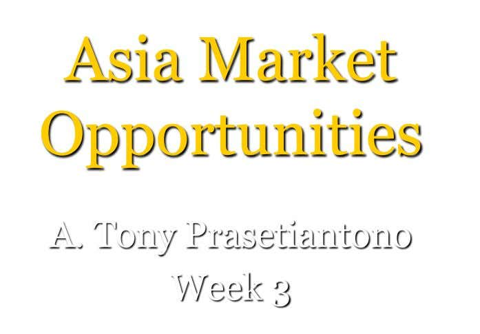 Asia Market Opportunities A. Tony Prasetiantono Week 3