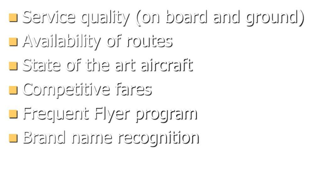  Service quality (on board and ground)  Availability of routes  State of the art