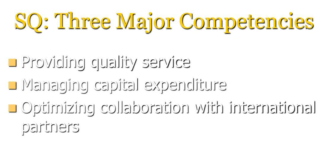 SQ: Three Major Competencies  Providing quality service  Managing capital expenditure  Optimizing collaboration with