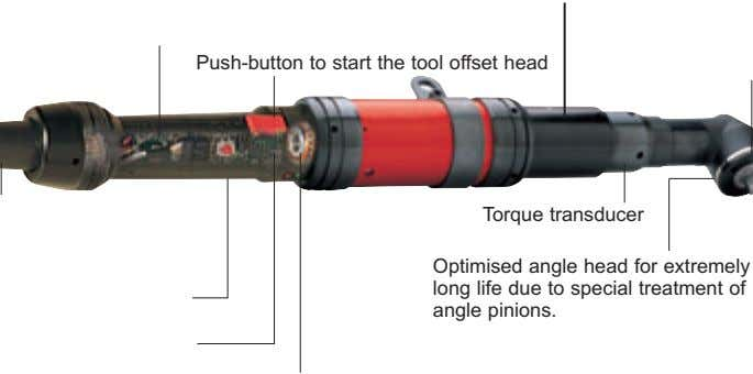 Push-button to start the tool offset head Torque transducer Optimised angle head for extremely long