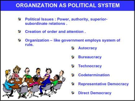 ORGANIZATION AS POLITICAL SYSTEM Political Issues : Power, authority, superior- subordinate relations . Creation of
