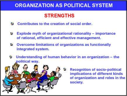 ORGANIZATION AS POLITICAL SYSTEM STRENGTHS Contributes to the creation of social order. Explode myth of