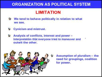 ORGANIZATION AS POLITICAL SYSTEM LIMITATION We tend to behave politically in relation to what we