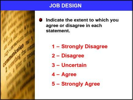 JOB DESIGN Indicate the extent to which you agree or disagree in each statement. 1