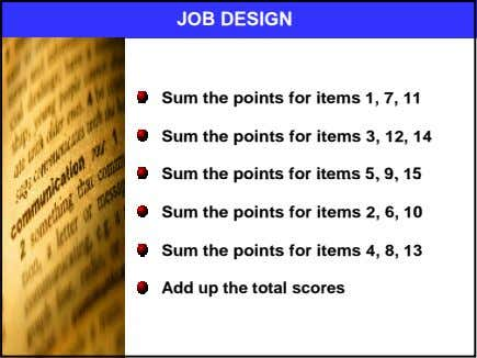 JOB DESIGN Sum the points for items 1, 7, 11 Sum the points for items