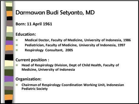 Darmawan Budi Setyanto, MD Born: 11 April 1961 Education:  Medical Doctor, Faculty of Medicine,