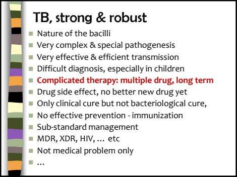TB, strong & robust  Nature of the bacilli  Very complex & special pathogenesis