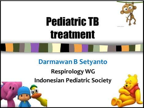 Pediatric TB treatment Darmawan B Setyanto Respirology WG Indonesian Pediatric Society