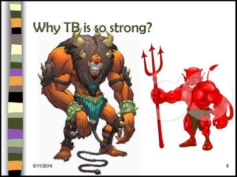 Why TB is so strong? 5/11/2014 5