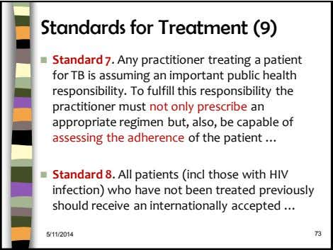 Standards for Treatment (9)  Standard 7. Any practitioner treating a patient for TB is