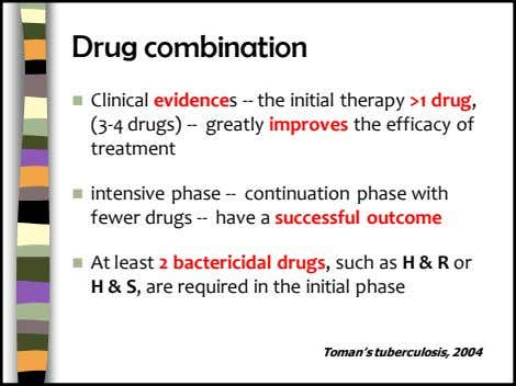 Drug combination  Clinical evidences -- the initial therapy >1 drug, (3-4 drugs) -- greatly