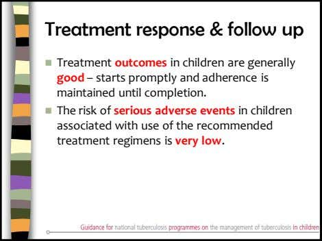 Treatment response & follow up  Treatment outcomes in children are generally good – starts