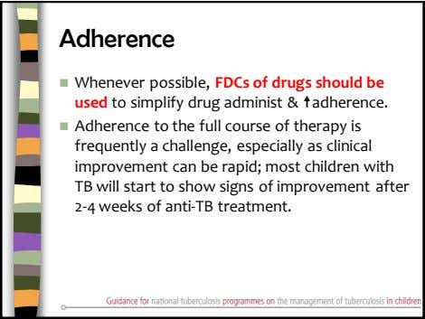 Adherence  Whenever possible, FDCs of drugs should be used to simplify drug administ &