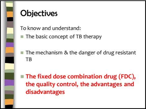 Objectives To know and understand:  The basic concept of TB therapy  The mechanism