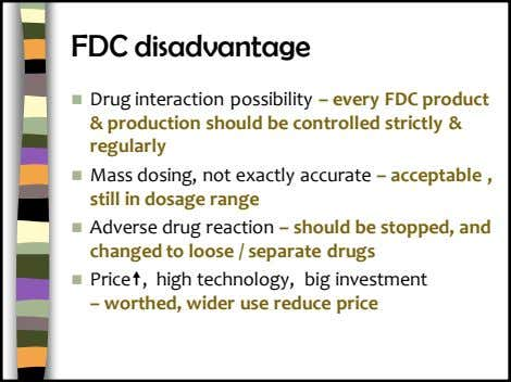 FDC disadvantage  Drug interaction possibility – every FDC product & production should be controlled