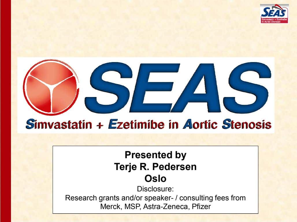 Presented by Terje R. Pedersen Oslo Disclosure: Research grants and/or speaker- / consulting fees from