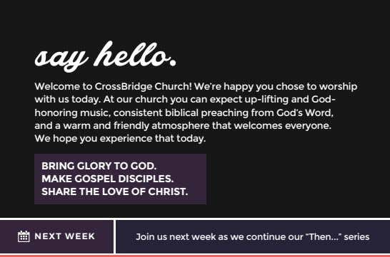 Welcome to CrossBridge Church! We're happy you chose to worship with us today. At our church