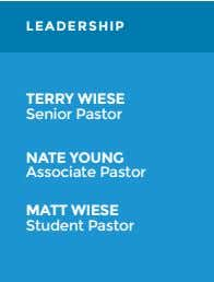 LEADERSHIP TERRY WIESE Senior Pastor NATE YOUNG Associate Pastor MATT WIESE Student Pastor