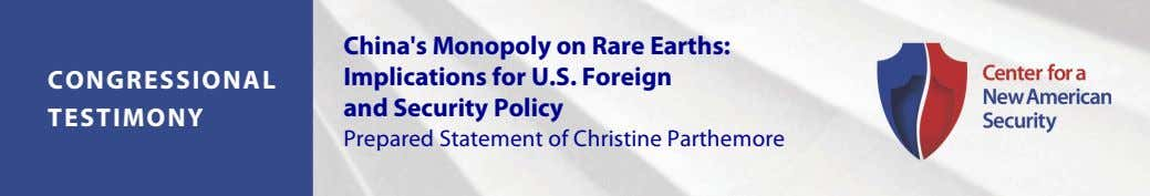 China's Monopoly on Rare Earths: CONGRESSIONAL Implications for U.S. Foreign and Security Policy TESTIMONY