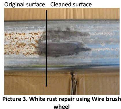 Original surface Cleaned surface Picture 3. White rust repair using Wire brush wheel