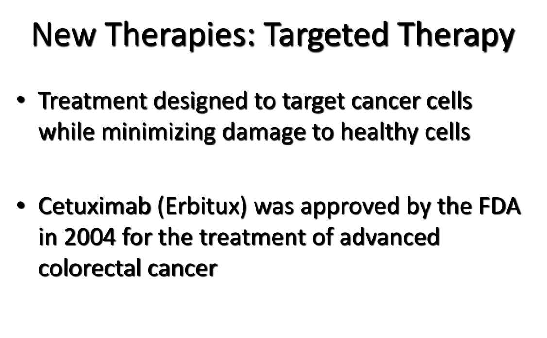 New Therapies: Targeted Therapy • Treatment designed to target cancer cells while minimizing damage to healthy