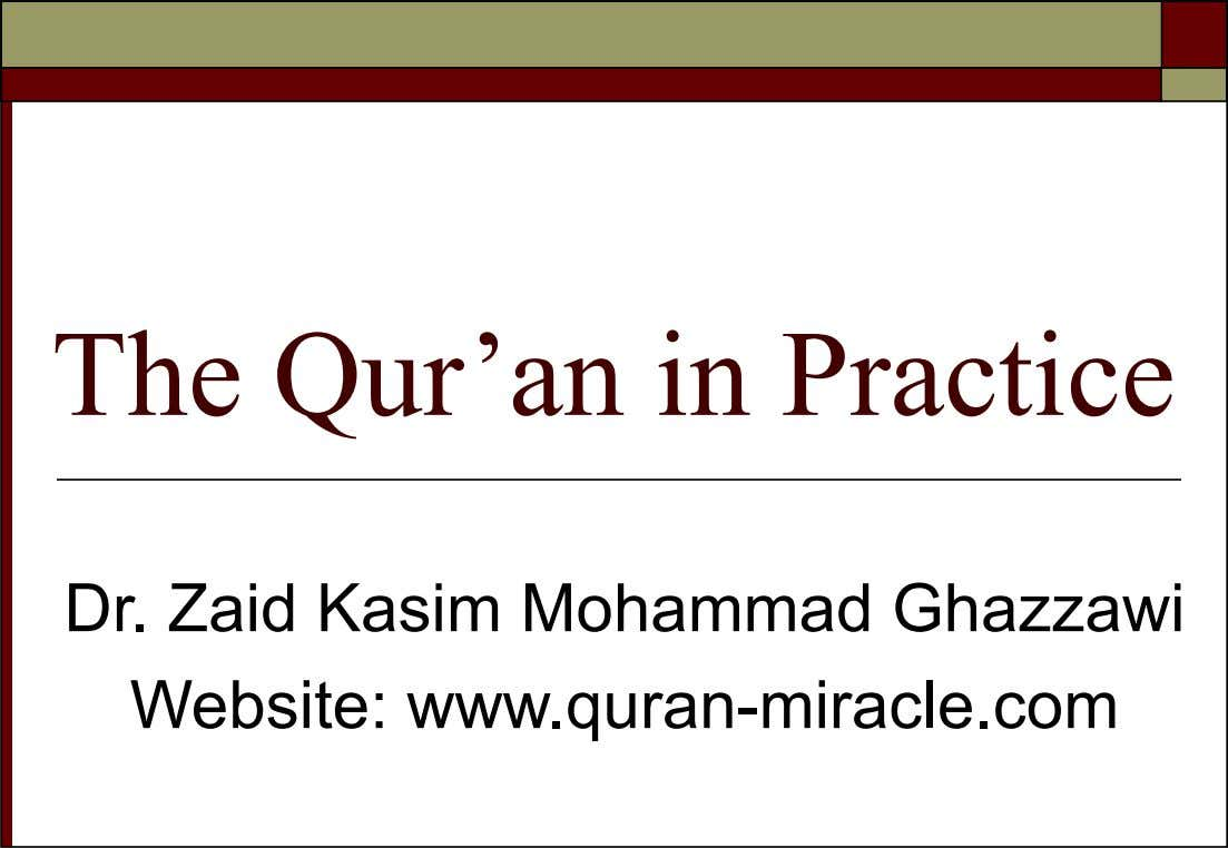 The Qur'an in Practice Dr. Zaid Kasim Mohammad Ghazzawi Website: www.quran-miracle.com