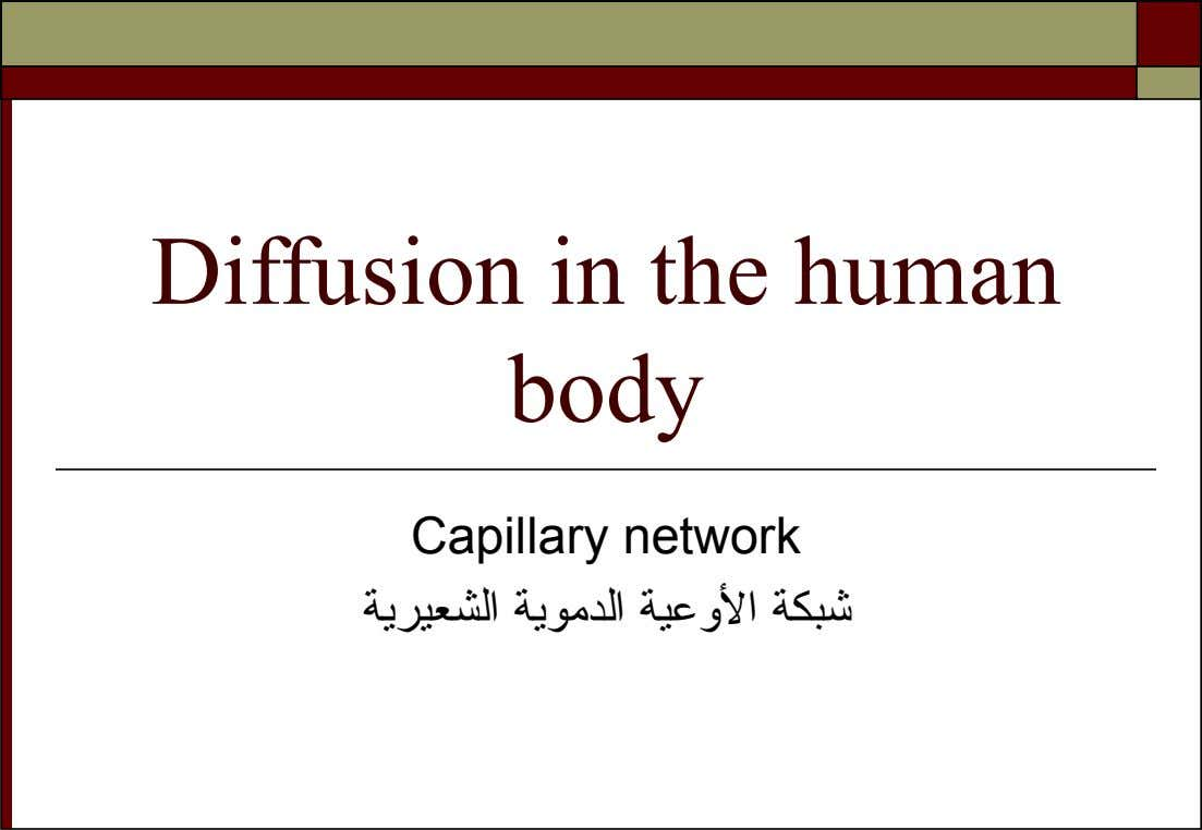 Diffusion in the human body Capillary network ةيريعشلا ةيومدلا ةيعولا ةكبش