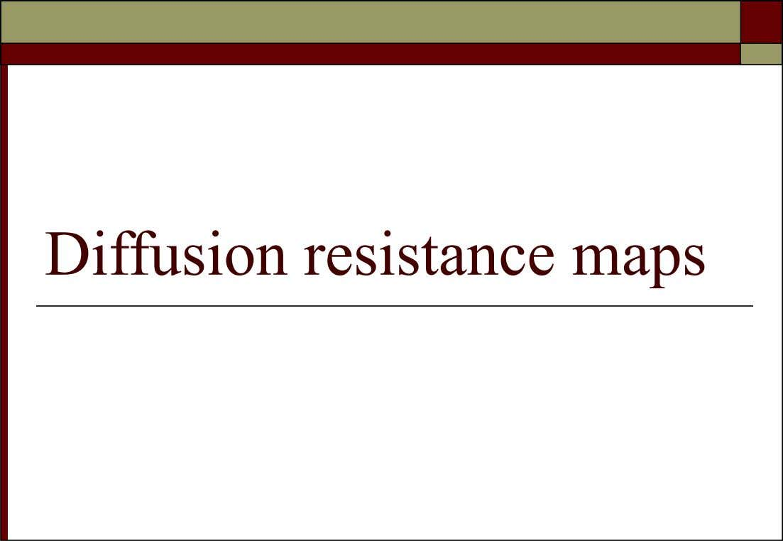 Diffusion resistance maps