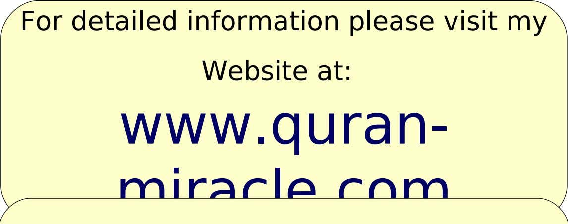 For detailed information please visit my Website at: www.quran- miracle.com