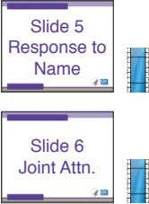 Slide 5 Response to Name Slide 6 Joint Attn.