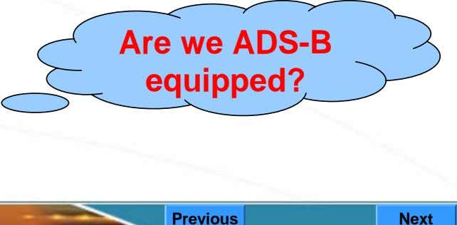 Are we ADS-B equipped? Previous Next