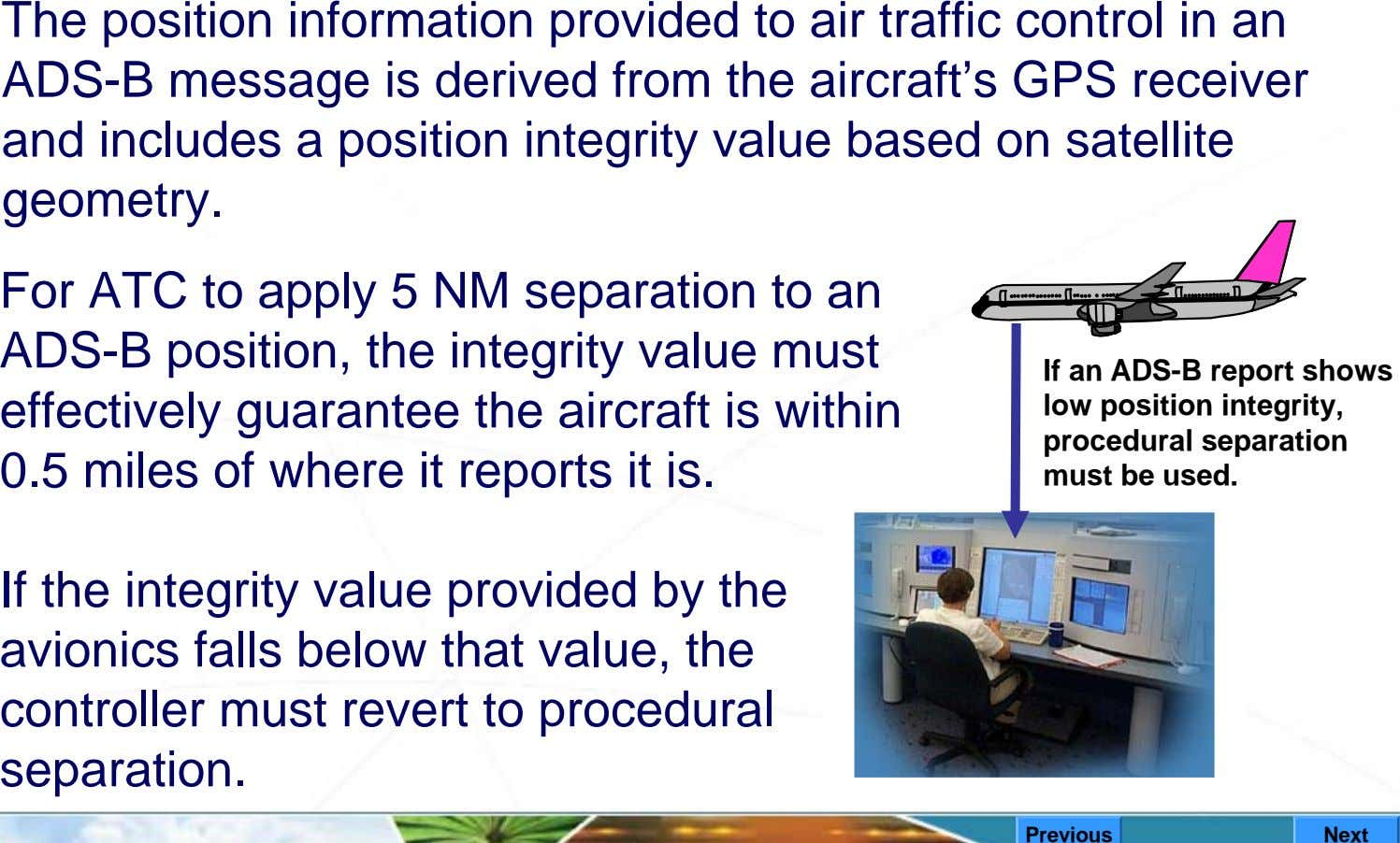 The position information provided to air traffic control in an ADS-B message is derived from