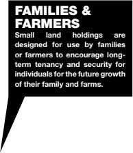 FAMILIES & FARMERS Small land holdings are designed for use by families or farmers to